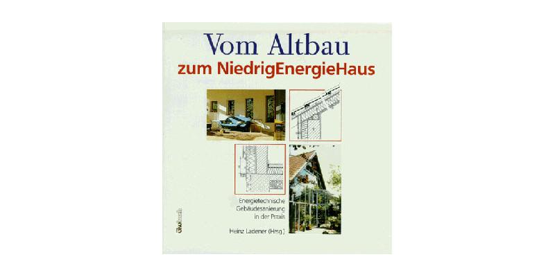 Vom Altbau zum Niedrigenergiehaus. Energietechnische Gebäudesanierung in der Praxis